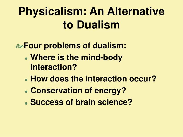 Physicalism: An Alternative to Dualism