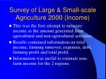 survey of large small scale agriculture 2000 income
