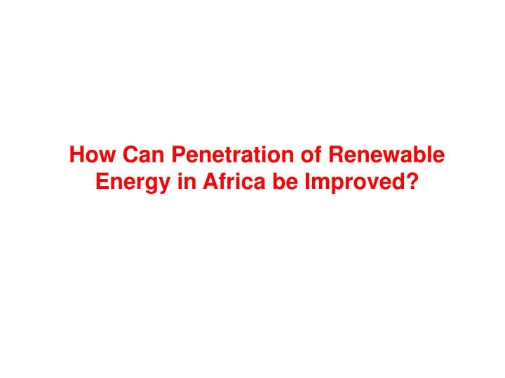 How Can Penetration of Renewable Energy in Africa be Improved?
