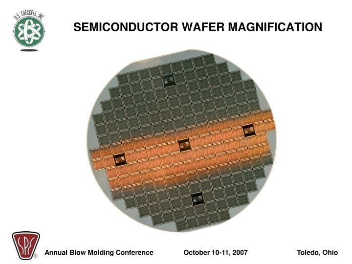 SEMICONDUCTOR WAFER MAGNIFICATION