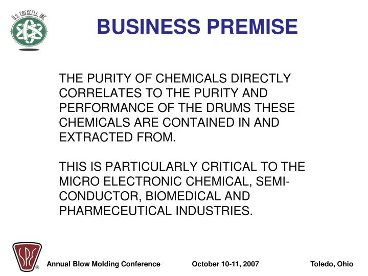 THE PURITY OF CHEMICALS DIRECTLY CORRELATES TO THE PURITY AND PERFORMANCE OF THE DRUMS THESE CHEMICALS ARE CONTAINED IN AND EXTRACTED FROM.