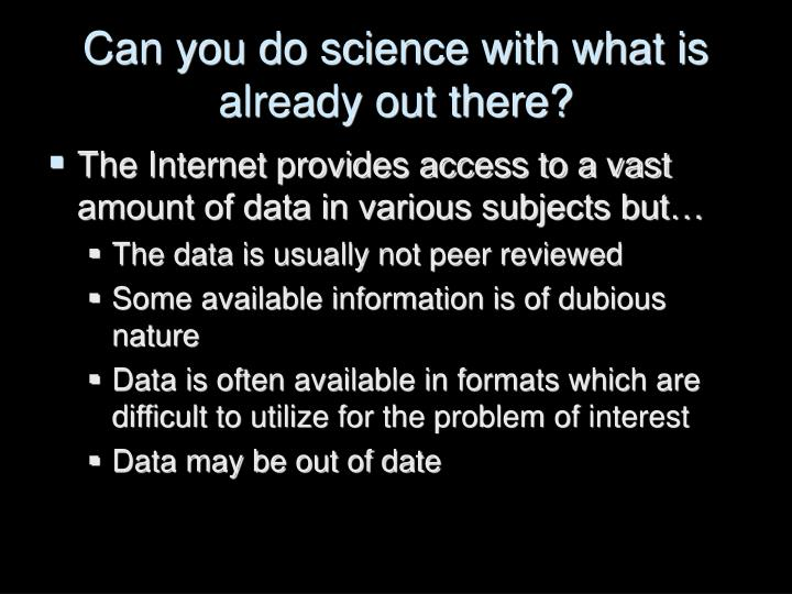 Can you do science with what is already out there?