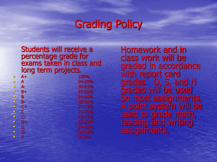 Students will receive a percentage grade for exams taken in class and long term projects.
