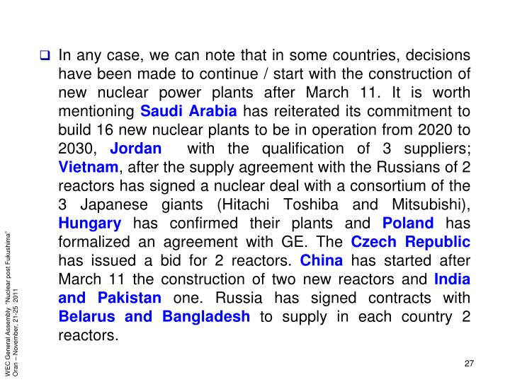 In any case, we can note that in some countries, decisions have been made to continue / start with the construction of new nuclear power plants after March 11. It is worth mentioning