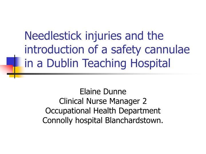 Needlestick injuries and the introduction of a safety cannulae in a dublin teaching hospital