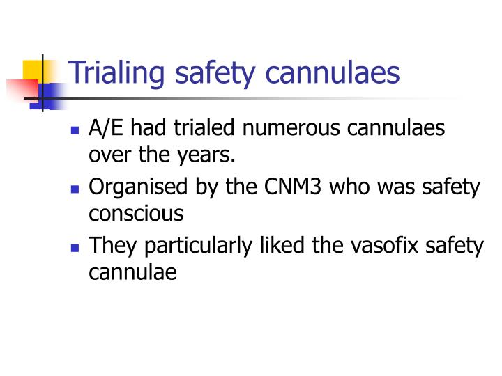 Trialing safety cannulaes