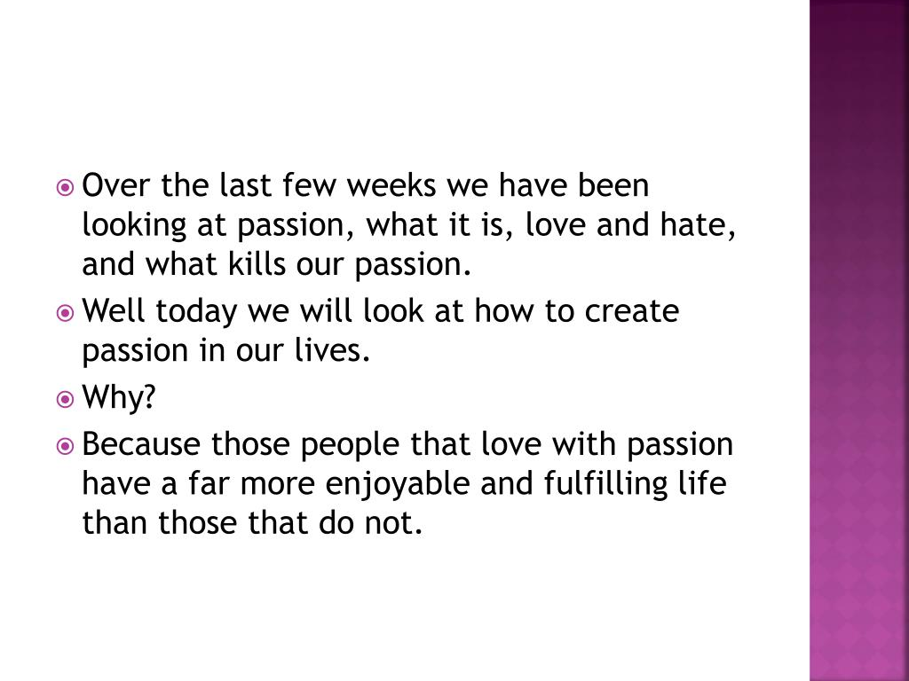 Over the last few weeks we have been looking at passion, what it is, love and hate, and what kills our passion.