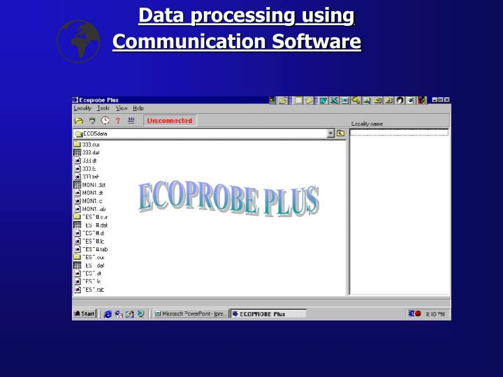 Data processing using Communication Software