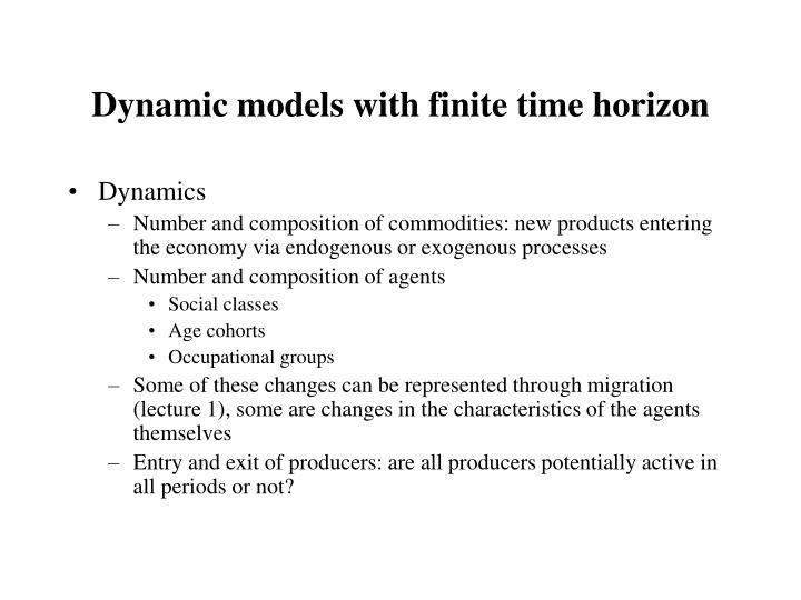 Dynamic models with finite time horizon