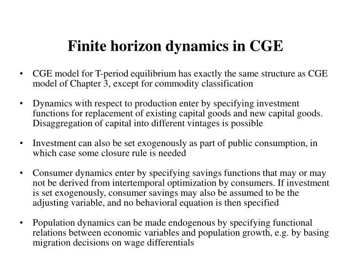 Finite horizon dynamics in CGE