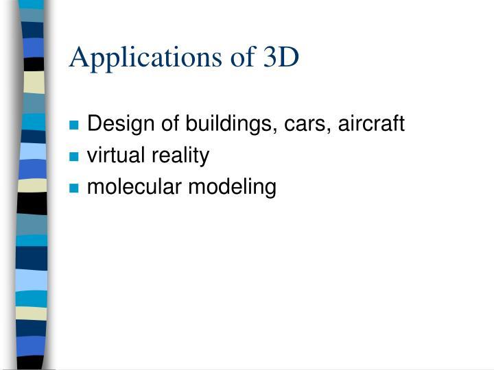 Applications of 3D