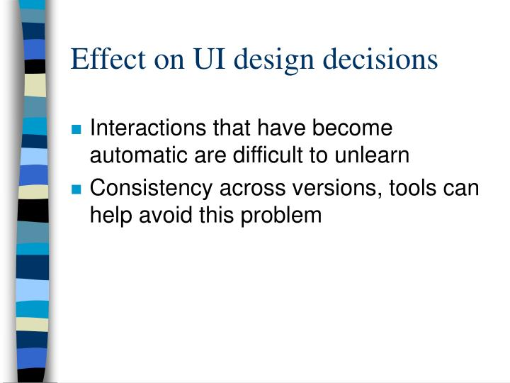 Effect on UI design decisions