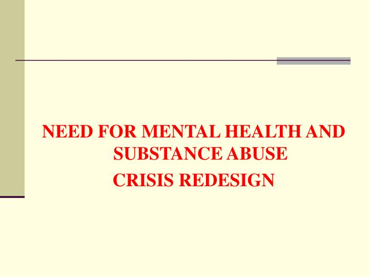 NEED FOR MENTAL HEALTH AND SUBSTANCE ABUSE