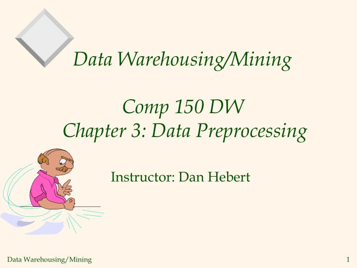 Data warehousing mining comp 150 dw chapter 3 data preprocessing