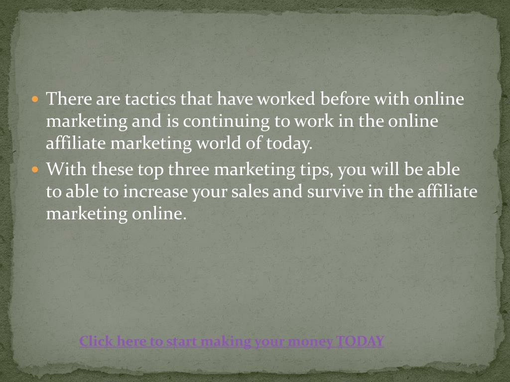 There are tactics that have worked before with online marketing and is continuing to work in the online affiliate marketing world of today.