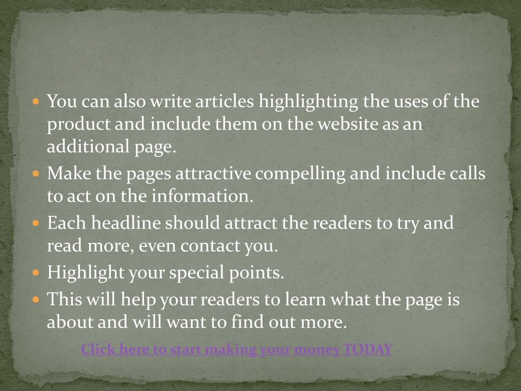 You can also write articles highlighting the uses of the product and include them on the website as an additional page.