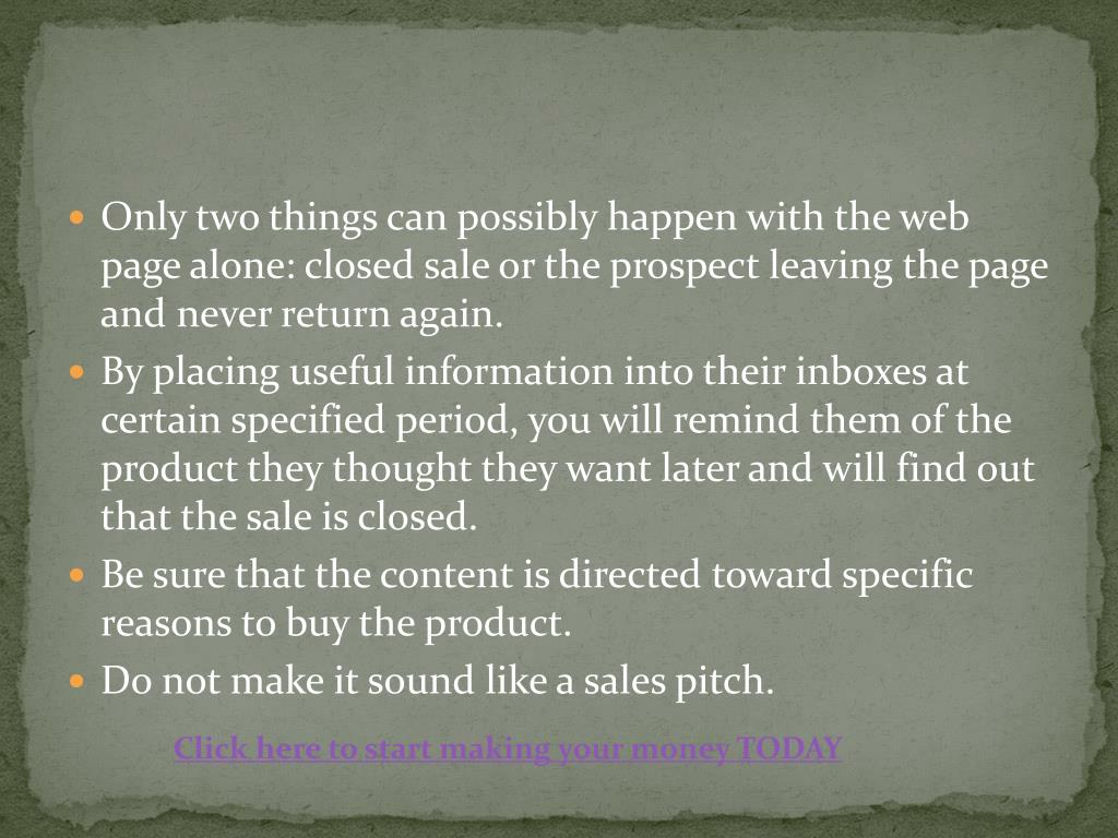 Only two things can possibly happen with the web page alone: closed sale or the prospect leaving the page and never return again.