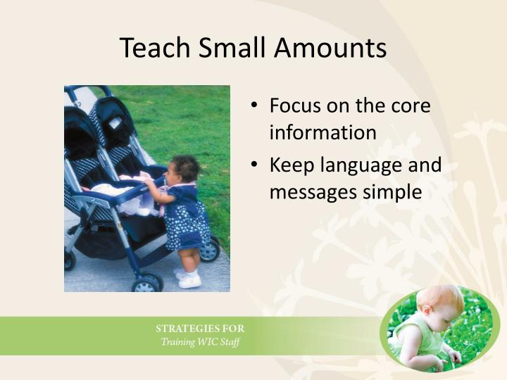 Teach Small Amounts