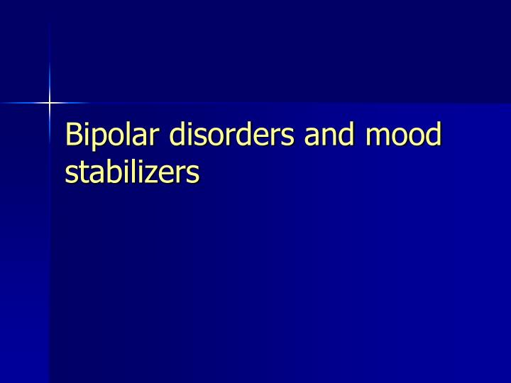 Bipolar disorders and mood stabilizers