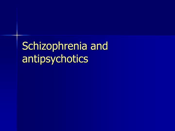 Schizophrenia and antipsychotics