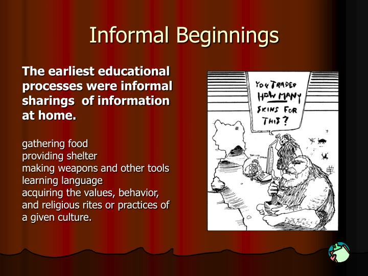 Informal beginnings