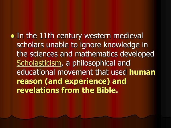 In the 11th century western medieval scholars unable to ignore knowledge in the sciences and mathematics developed