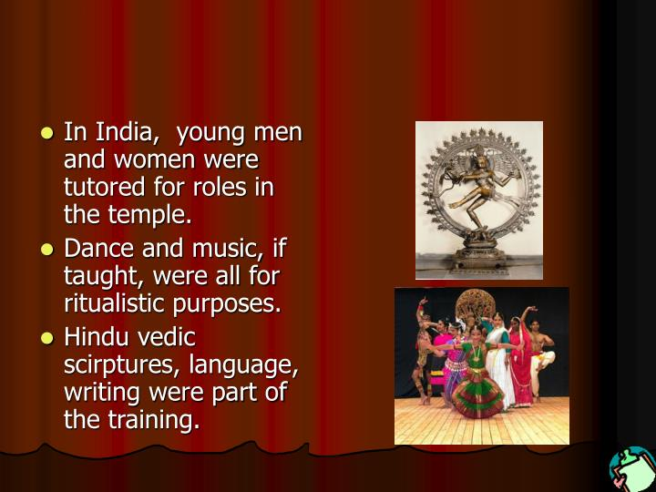 In India,  young men and women were tutored for roles in the temple.