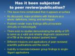 has it been subjected to peer review publication