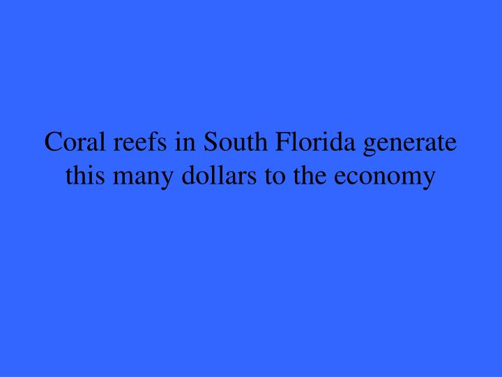 Coral reefs in South Florida generate this many dollars to the economy