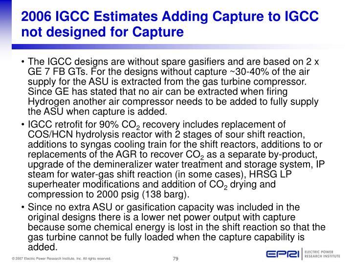 2006 IGCC Estimates Adding Capture to IGCC not designed for Capture