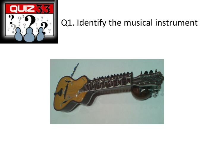 Q1 identify the musical instrument