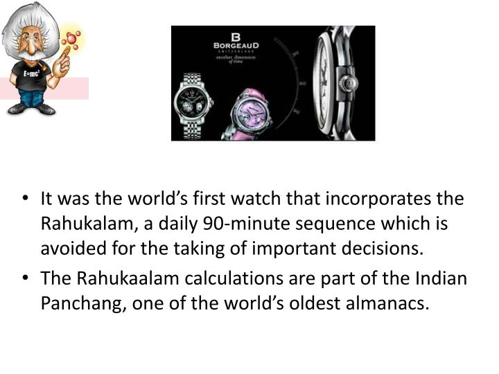 It was the world's first watch that incorporates the