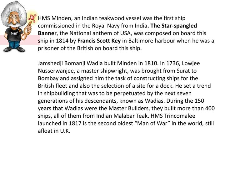HMS Minden, an Indian teakwood vessel was the first ship commissioned in the Royal Navy from India