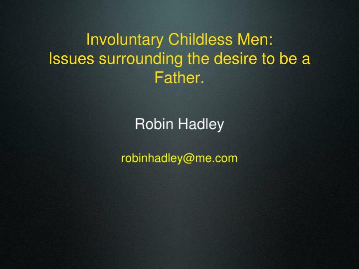 Involuntary childless men issues surrounding the desire to be a father