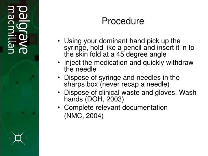 Using your dominant hand pick up the syringe, hold like a pencil and insert it in to the skin fold at a 45 degree angle