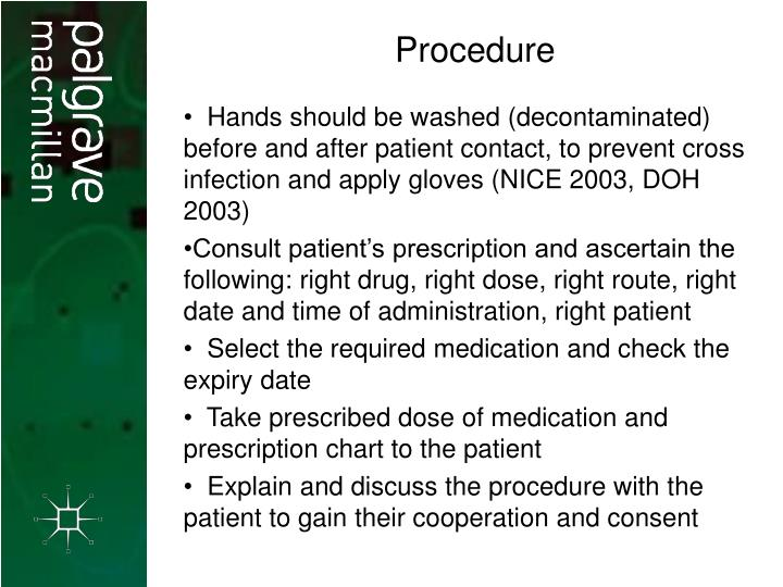Hands should be washed (decontaminated) before and after patient contact, to prevent cross infection and apply gloves (NICE 2003, DOH 2003)