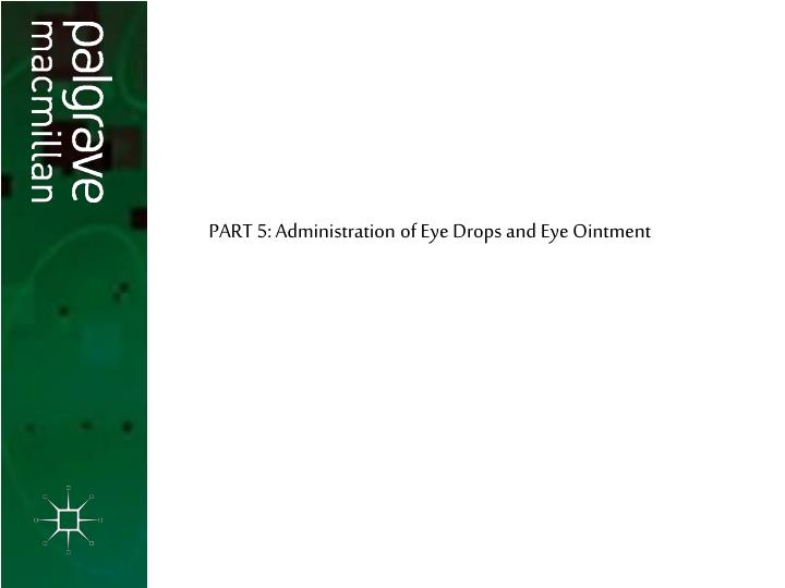 PART 5: Administration of Eye Drops and Eye Ointment