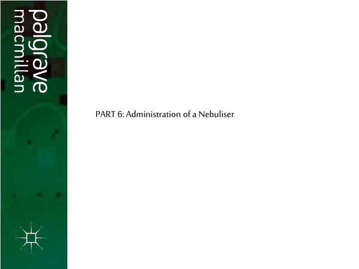 PART 6: Administration of a Nebuliser