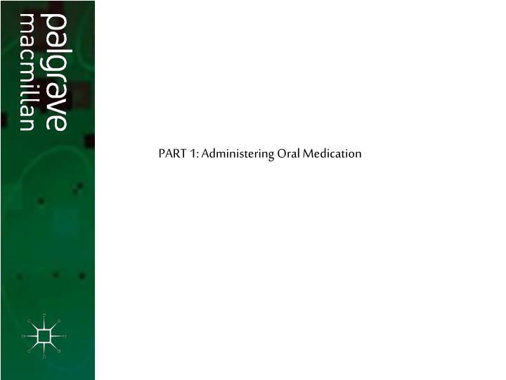 PART 1: Administering Oral Medication