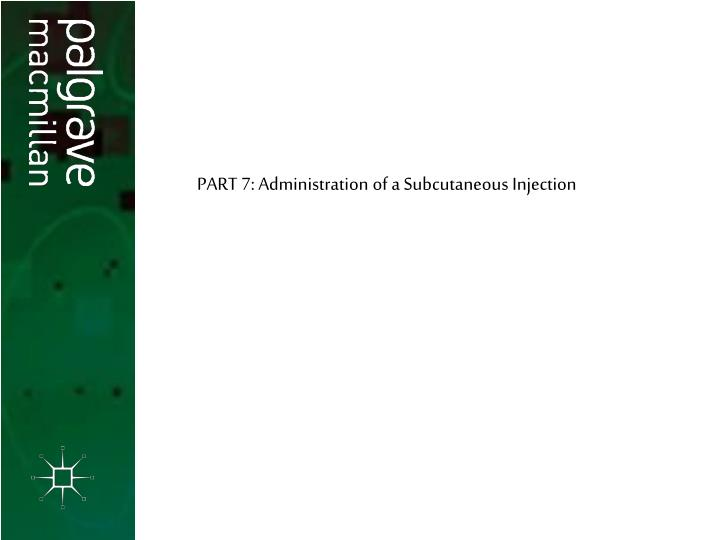 PART 7: Administration of a Subcutaneous Injection