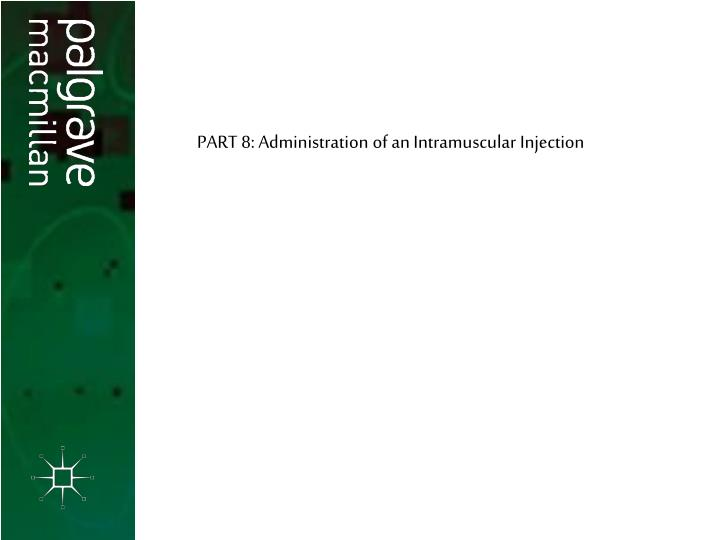 PART 8: Administration of an Intramuscular Injection