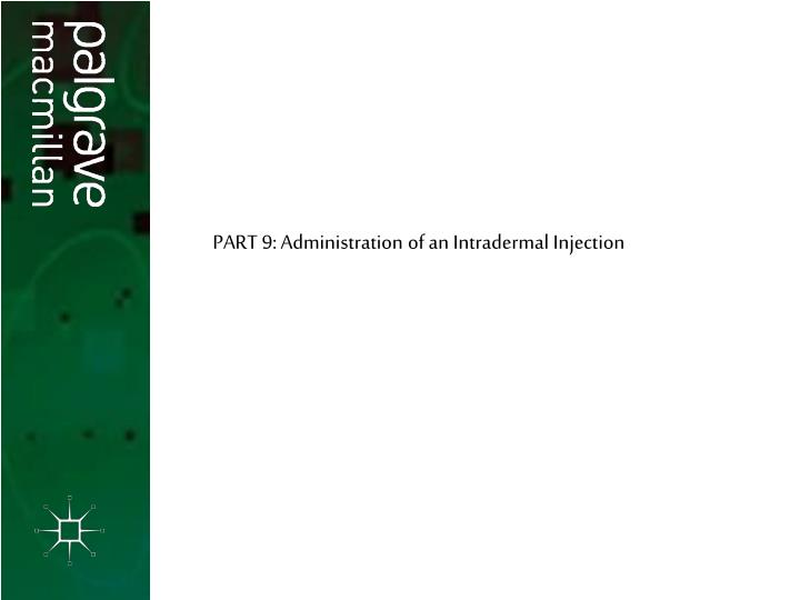 PART 9: Administration of an Intradermal Injection