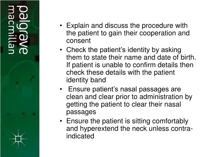 Explain and discuss the procedure with the patient to gain their cooperation and consent