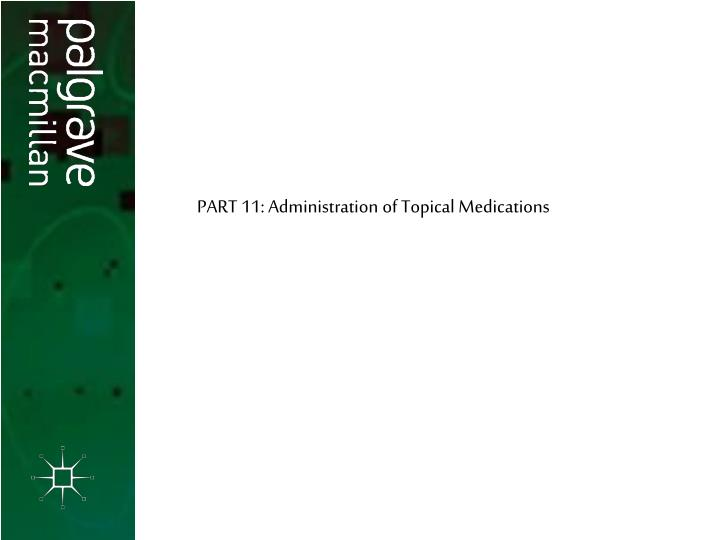 PART 11: Administration of Topical Medications