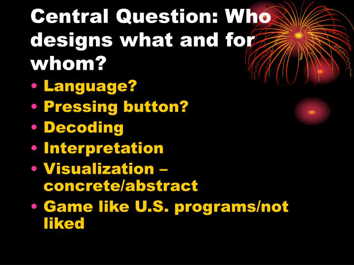 Central Question: Who designs what and for whom?