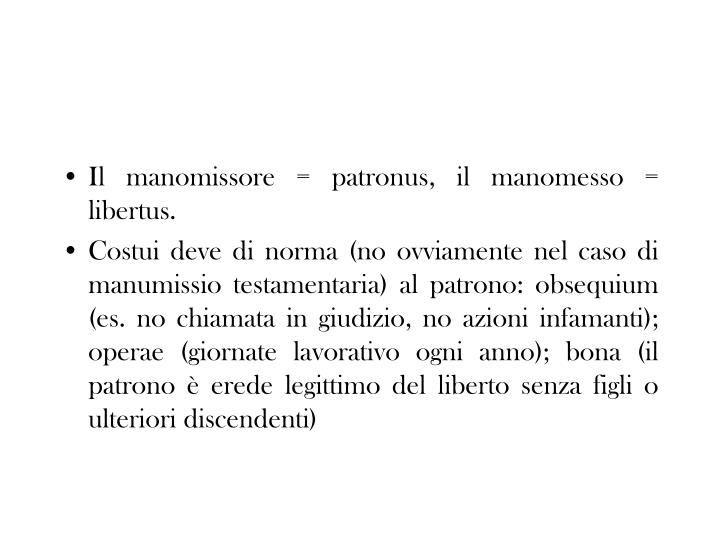 Il manomissore = patronus, il manomesso = libertus.