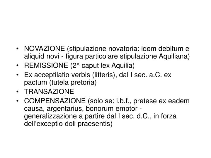 NOVAZIONE (stipulazione novatoria: idem debitum e aliquid novi - figura particolare stipulazione Aquiliana)