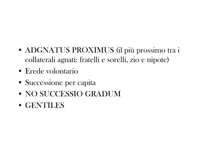 ADGNATUS PROXIMUS (il più prossimo tra i collaterali agnati: fratelli e sorelli, zio e nipote)