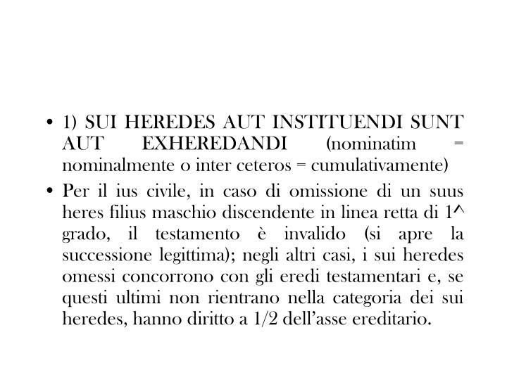 1) SUI HEREDES AUT INSTITUENDI SUNT AUT EXHEREDANDI (nominatim = nominalmente o inter ceteros = cumulativamente)