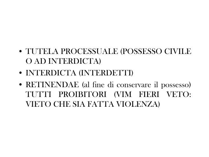 TUTELA PROCESSUALE (POSSESSO CIVILE O AD INTERDICTA)